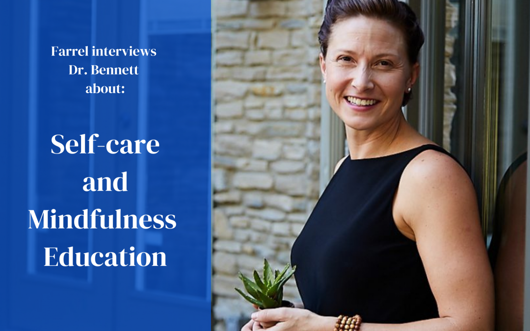 Farrell interviews Dr. Bennett about Self-care and mindfulness education